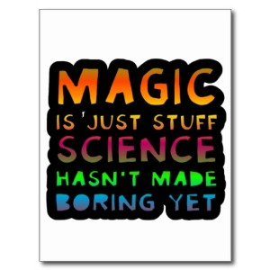 magic_is_just_stuff_science_hasnt_made_boring_yet_postcard-r107131bdae704d1cbb403c88808bab2e_vgbaq_8byvr_512